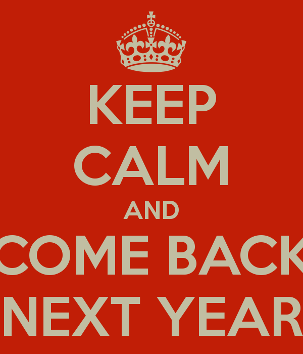Keep-calm-and-come-back-next-year-1